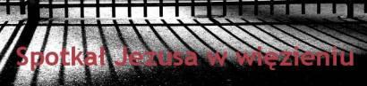 Spotkał Jezusa w więzieniu