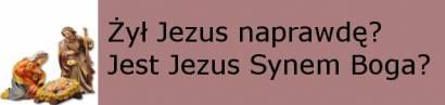 Żył Jezus naprawdę? Jest Jezus Synem Boga?